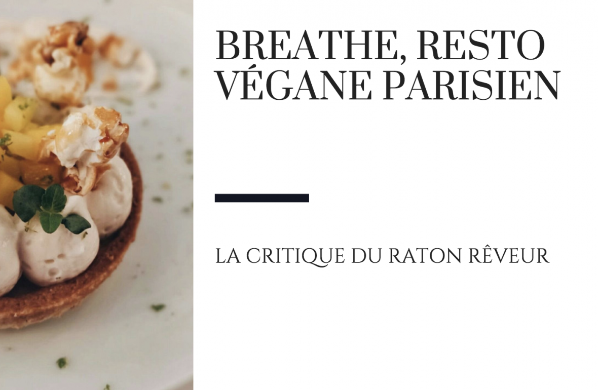 critique culinaire resto vegane parisien breathe raton reveur